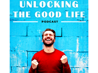"""cover podcast """"Unlocking the Good Life"""""""