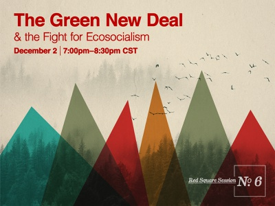 Red Square Session No. 6 | The Green New Deal green new deal ecosocialism socialism dsa cdsa chicago dsa red square session modernism constructivism suprematism nature trees