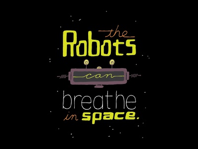 Kid Quote: the Robots Can Breathe in Space quote lettering illustration kid quotes hand lettering space robots