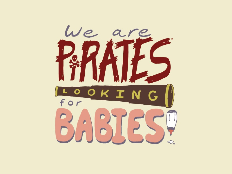 Kid Quote: We Are Pirates Looking for Babies! quote lettering illustration pirates babies kid quotes hand lettering
