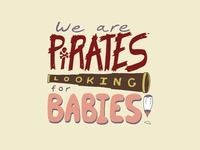 Kid Quote: We Are Pirates Looking for Babies!