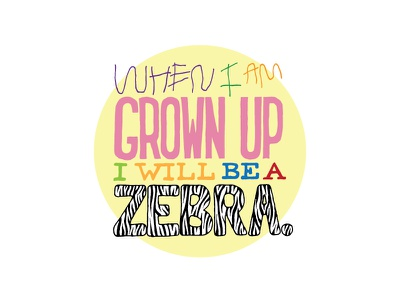Kid Quote: When I Am Grown Up I Will Be a Zebra quote lettering illustration zebra kid quotes hand lettering