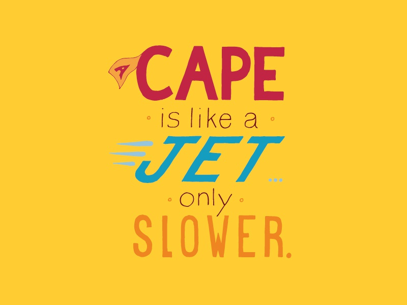 Kid Quote: A Cape Is Like a Jet Only Slower quote lettering illustration cape jet superhero kid quotes hand lettering