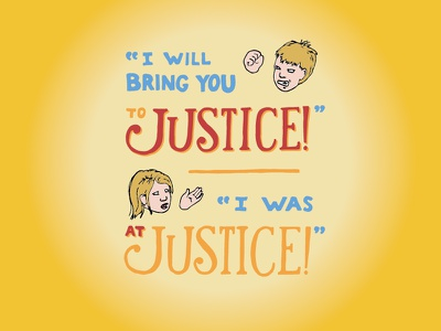 Kid Quote: I Will Bring You to Justice! I Was At Justice! quote lettering illustration justice kid quotes hand lettering