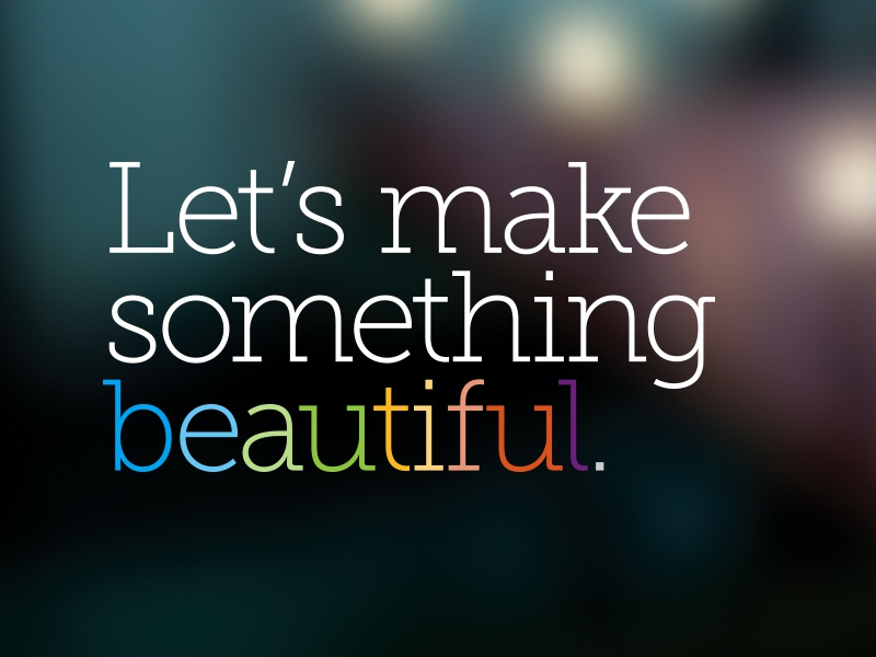 Lets make something beautiful. colors blur museo slab simpleview typography