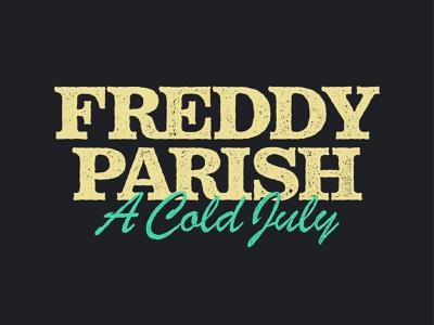 Freddy Parish, A Cold July / Wordmark branding july country rough texture text wordmark music