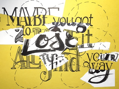 Maybe You Got 2 Lose it All ::: Hand-Lettered Typography lettering typography type paper graffiti illustrated type handwritten handletter hand-lettered hand lettering hand drawn typography custom typography