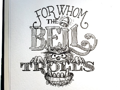 For Whom the Bell Trolls ::: Hand-Lettered Typography lettering typography type paper graffiti illustrated type handwritten handletter hand-lettered hand lettering hand drawn typography custom typography