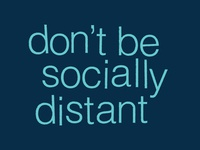 Don't Be Socially Distant