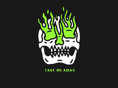 TAKE ME AWAY traditional tattoo tattoo flames green lettering type skull