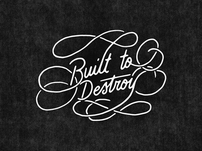 Built to Destroy typography type hand lettering lettering texture flourish calligraphy script