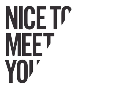 Nice to meet you typography sans serif condensed all cap minimalism ohjamesy james hsu