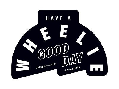 Have A Wheelie Good Day mobility type layout design typography design branding sticker