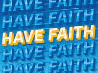 Gotta Have Faith...