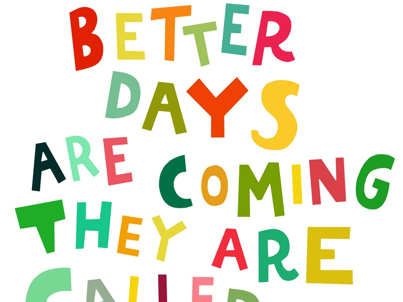 Better Days Are Coming By Siobhan Jay Dribbble Dribbble