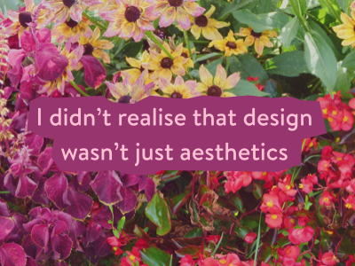 I didn't realise that design wasn't just aesthetics slide flowers brandon text aesthetics