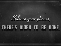 Silence your phones, there's work to be done.
