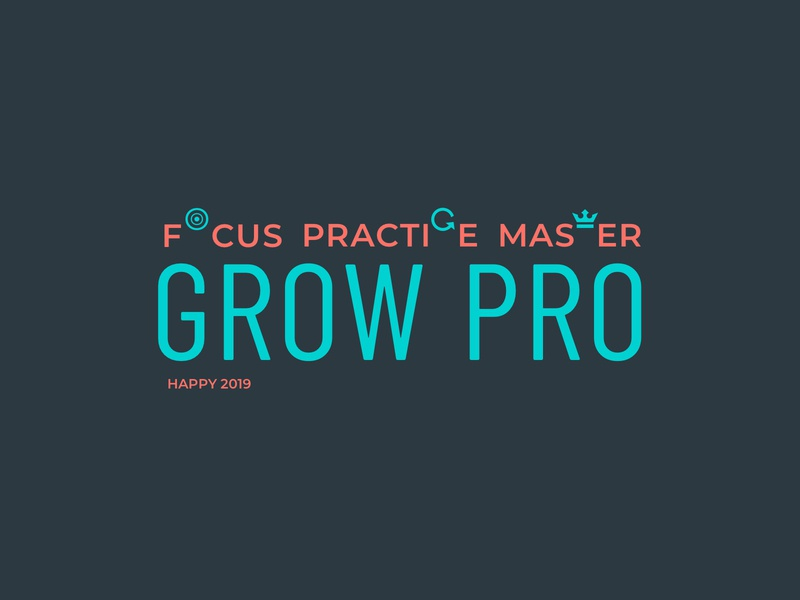 Focus Practice Master Grow Pro grow pro master practice focus new year mantra happy 2019 happy new year