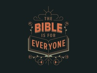 THE BIBLE IS FOR EVERYONE