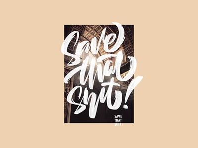 Save That Shit ochre shit that save poster type calligraphy lettering latvia riga