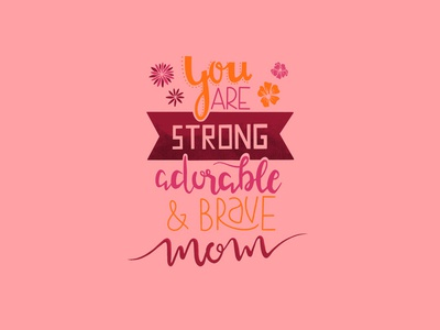 Mom - lettering flowers adorable strong brave mom writing typography type ipad procreate lettering art lettering