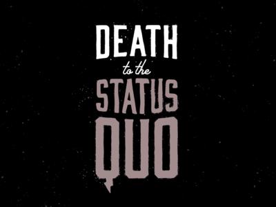 Death to the Status Quo - pt. 1
