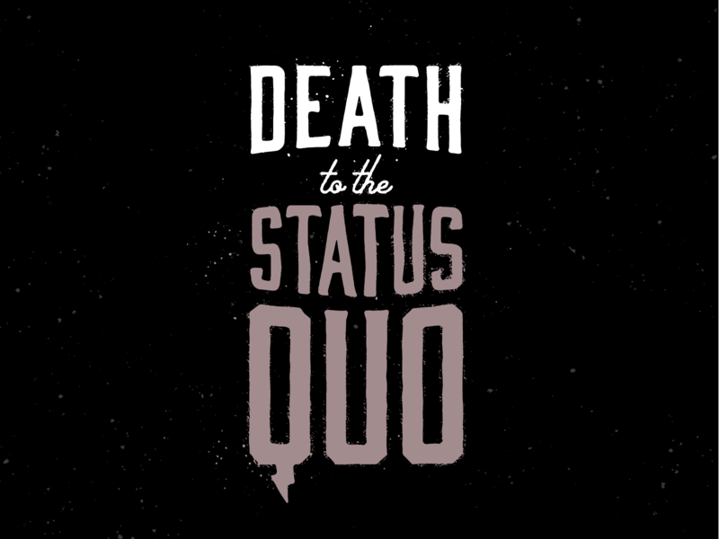 Death to the Status Quo - pt. 1 drawing texture typography type design illustration
