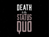 Death to the Status Quo - pt. 1