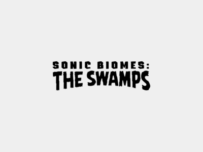 Soundsnap Typography #5 - Sonic Biomes: The Swamps