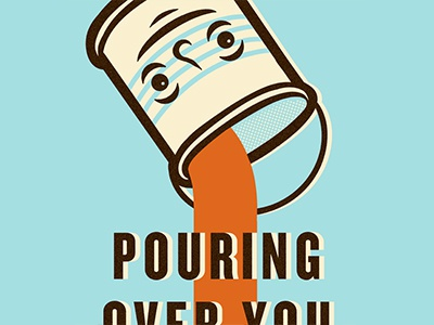 Pouring Over You. paint can poster type illustration