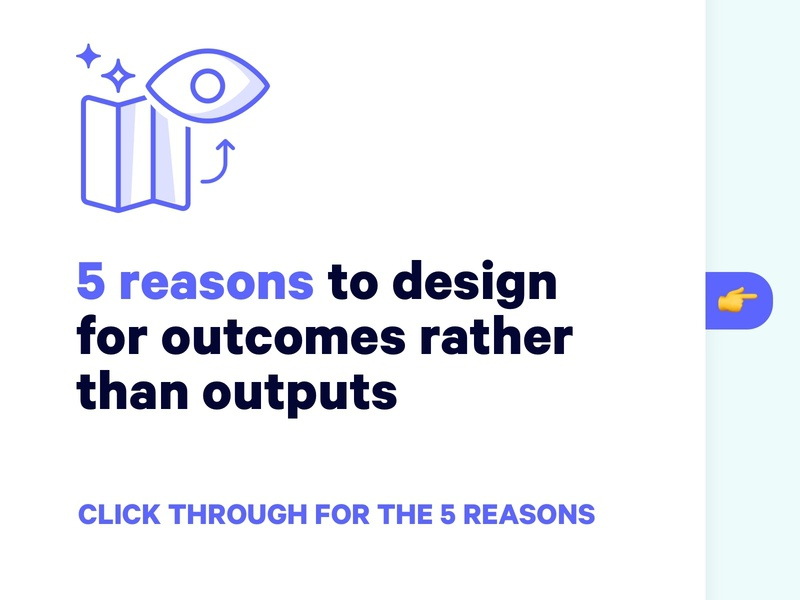 5 reasons to design for outcomes over outputs ui deck slide presentation process vision mobile app web ux design