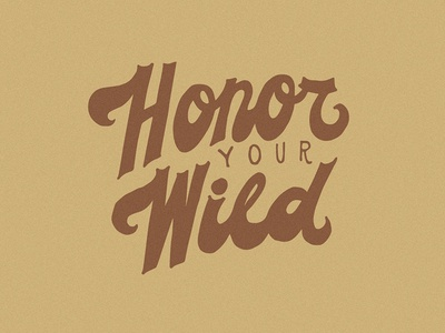 Honor your wild.