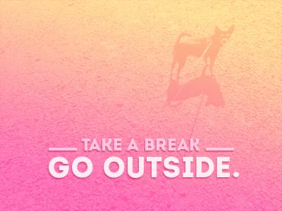 Take a Break, Go Outside.