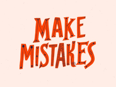 Make Mistakes funky color practice retro type design illustration handmade lettering typography