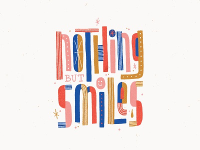 Nothing but Smiles funky wonky texture type design handmade typographic lettering typography