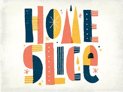 Home Slice medina cold funky geometric exploration practice handlettering typography