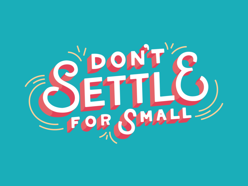 Don't Settle for Small quotes hand lettering illustration typography type design