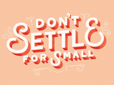 Don't Settle for Small
