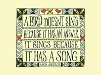 A Bird doesn't sing because it has an answer