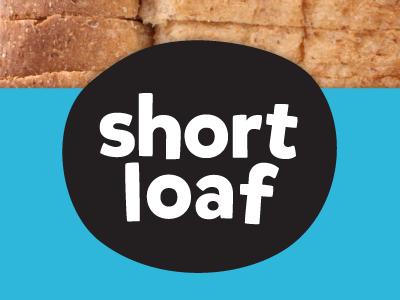 short loaf - an idea.
