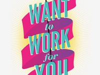 I Want To Work For You