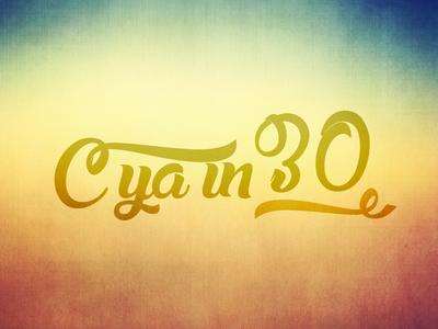 C Ya in 30