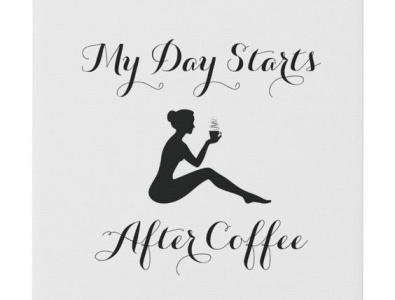 Canvas Art - My Day Starts After Coffee coffeedrinker lovecoffee coffee