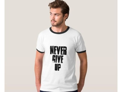Never Give Up Men's T-shirt nevergiveup shirt design shirts zazzle mens man menswear shirt mensshirt mensshirts mensclothes