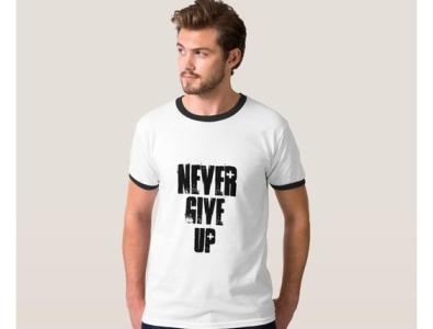 Never Give Up Men's T-shirt nevergiveup shirt design shirts zazzle mens man menswear shirt mensshirt mensshirts mensclothes