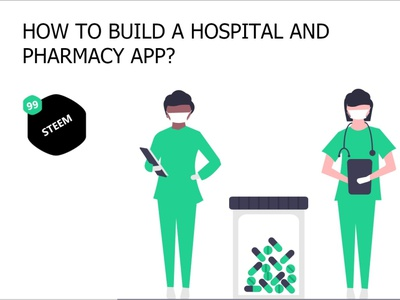 How to build a hospital and pharmacy app? | 99steem Apps 99steem