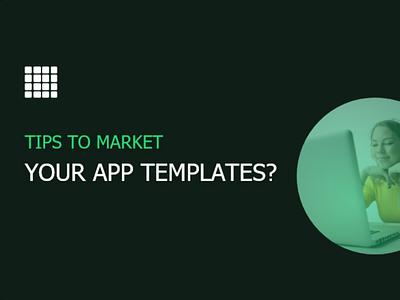 Tips to Market your App templates? make money online mobile app ui app ui design ios app sell you android app sell apps make money app templates