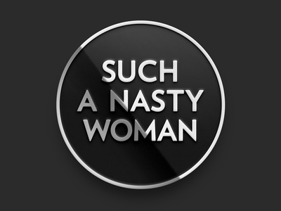 Nasty Woman Pin