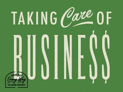 Taking Care of Business lyrics dollar sign sign signage vintage money business