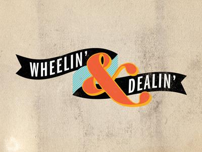 Wheelin   dealin